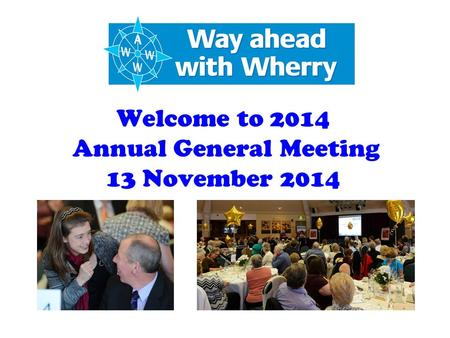 Welcome to 2014 Annual General Meeting 13 November 2014.