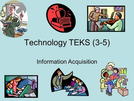 Technology TEKS (3-5) Information Acquisition. Instructions On the following slides, you will click on the clip art picture to hyperlink to websites.