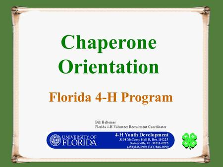 Chaperone Orientation Florida 4-H Program Bill Heltemes Florida 4-H Volunteer Recruitment Coordinator.
