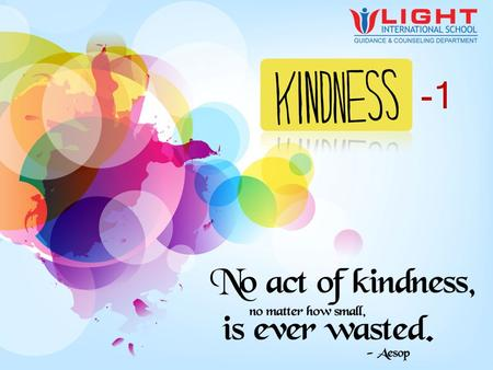What is it? Kindness is the practice of being sympathetic and compassionate. Kindness is the showing concern for the well-being and feelings of others.
