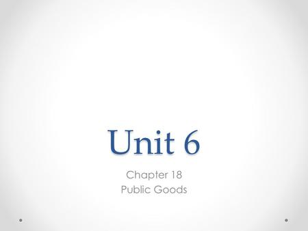 Unit 6 Chapter 18 Public Goods. I. Characteristics of Goods a) Excludable: Supplier can prevent people who do not pay for it from consuming it. b) Rival.