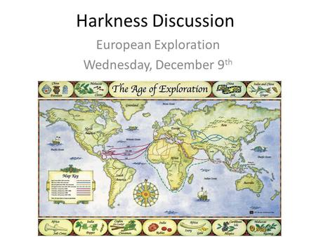 Harkness Discussion European Exploration Wednesday, December 9 th.