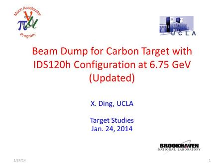 Beam Dump for Carbon Target with IDS120h Configuration at 6.75 GeV (Updated) X. Ding, UCLA Target Studies Jan. 24, 2014 11/24/14.