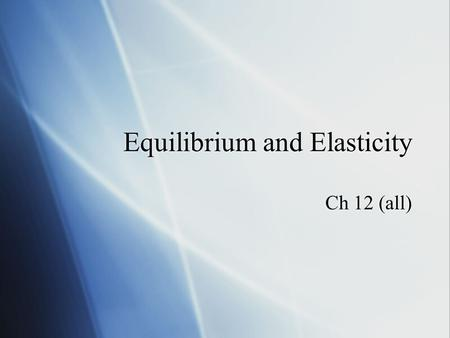 Equilibrium and Elasticity Ch 12 (all). Equilibrium An object is in equilibrium when: - The vector sum of all the external forces that act the body must.
