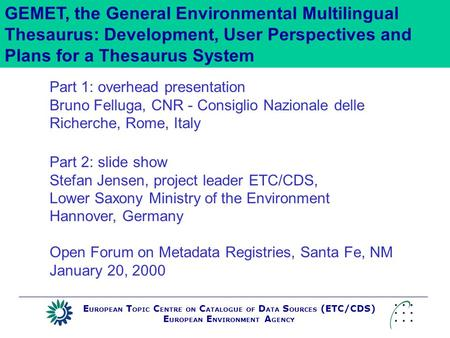 GEMET, the General Environmental Multilingual Thesaurus: Development, User Perspectives and Plans for a Thesaurus System Part 1: overhead presentation.