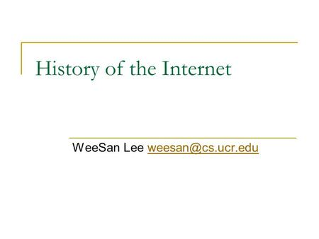 History of the Internet WeeSan Lee