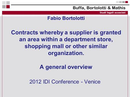 Fabio Bortolotti Contracts whereby a supplier is granted an area within a department store, shopping mall or other similar organization. A general overview.