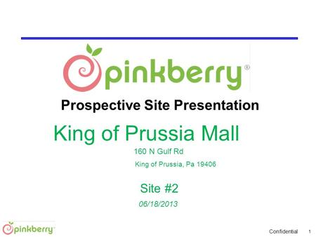 Confidential 06/18/2013 Prospective Site Presentation King of Prussia Mall 160 N Gulf Rd King of Prussia, Pa 19406 Site #2 1.