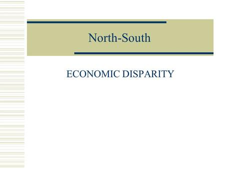 "North-South ECONOMIC DISPARITY. BACKGROUND  After WW2, it was apparent a wide gap in wealth existed among different countries of the world.  ""First."