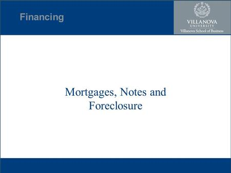 Financing Mortgages, Notes and Foreclosure. Concept Mortgagor- borrower/debtor Mortgagee- secured creditor Writing required Debt Mortgage Note Filing.