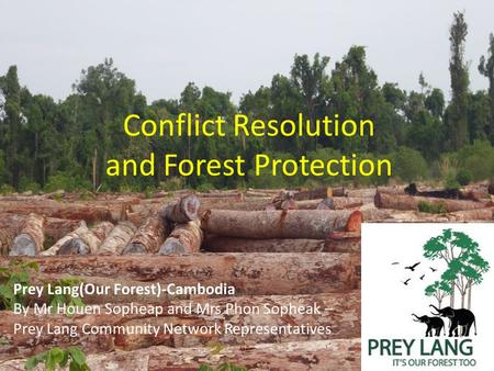 Conflict Resolution and Forest Protection Prey Lang(Our Forest)-Cambodia By Mr Houen Sopheap and Mrs Phon Sopheak – Prey Lang Community Network Representatives.