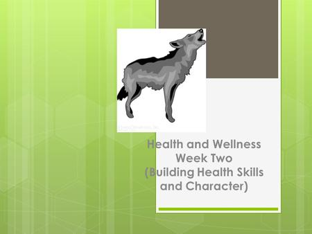 Health and Wellness Week Two (Building Health Skills and Character)