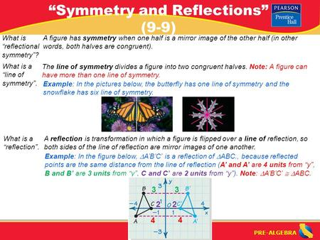"PRE-ALGEBRA ""Symmetry and Reflections"" (9-9) A figure has symmetry when one half is a mirror image of the other half (in other words, both halves are congruent)."