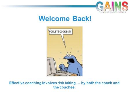 Welcome Back! Effective coaching involves risk taking … by both the coach and the coachee.