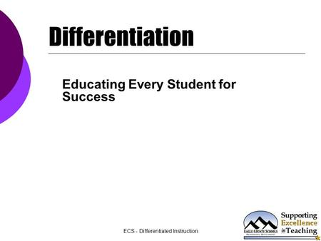 ECS - Differentiated Instruction Differentiation Educating Every Student for Success.