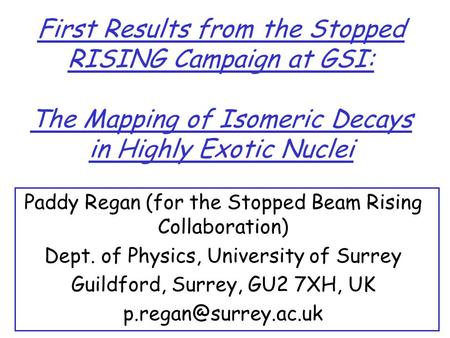 First Results from the Stopped RISING Campaign at GSI: The Mapping of Isomeric Decays in Highly Exotic Nuclei Paddy Regan (for the Stopped Beam Rising.