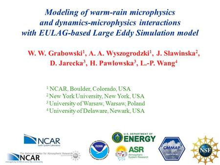 Modeling of warm-rain microphysics and dynamics-microphysics interactions with EULAG-based Large Eddy Simulation model W. W. Grabowski 1, A. A. Wyszogrodzki.