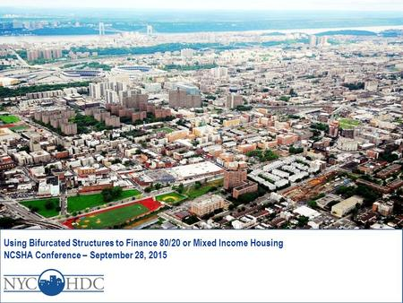 Using Bifurcated Structures to Finance 80/20 or Mixed Income Housing NCSHA Conference – September 28, 2015.