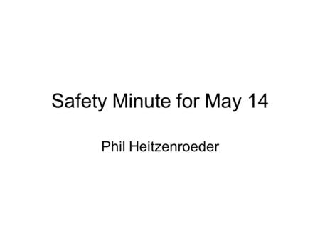 Safety Minute for May 14 Phil Heitzenroeder. What is thought to be the underlying cause of… 100,000-150,000 motor vehicle crashes 4% of all fatal motor.