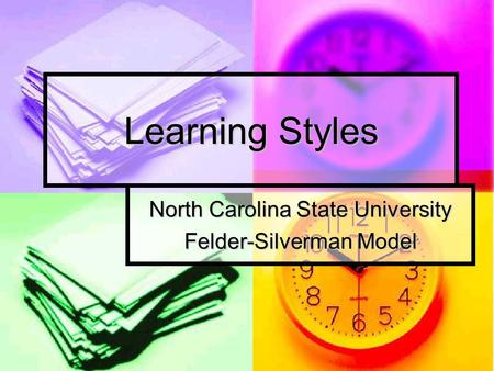 Learning Styles North Carolina State University Felder-Silverman Model.