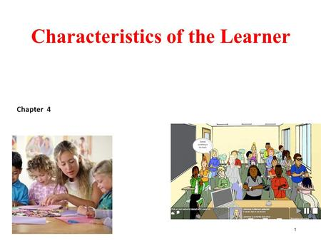 Characteristics of the Learner Chapter 4 1. Determinants of learning Nurses have always provided education for patients and their families to learn the.