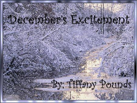 December's Excitement B y; Tiffany Pounds December's Excitement By: Tiffany Pounds.