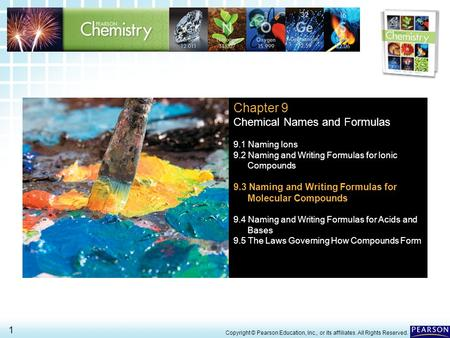 9.3 Naming and Writing Formulas for Molecular Compounds 1 > Copyright © Pearson Education, Inc., or its affiliates. All Rights Reserved. Chapter 9 Chemical.