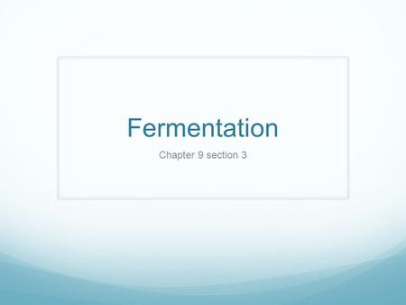 Fermentation Chapter 9 section 3.
