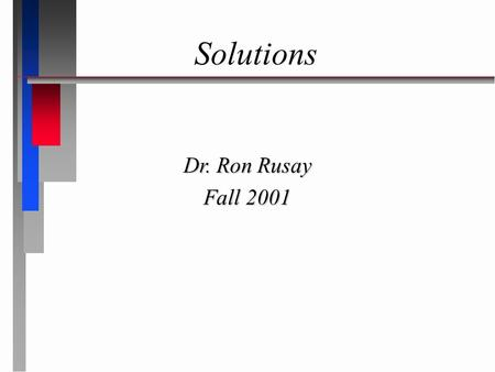 Solutions Dr. Ron Rusay Fall 2001. Aqueous Reactions & Solutions  Many reactions are done in a homogeneous liquid or gas phase which generally improves.