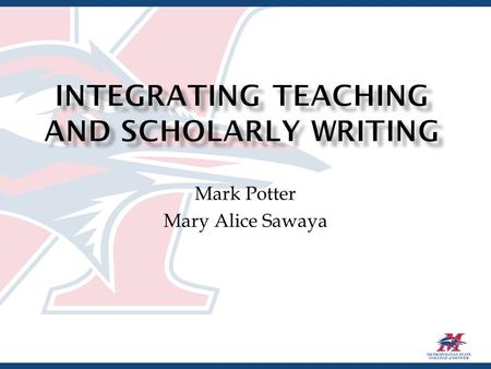 Mark Potter Mary Alice Sawaya.  Workshop participants will  Identify how the Scholarship of Teaching and Learning (SoTL) relates to the standard categories.