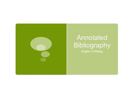 Annotated Bibliography English 12 Writing. What is it?  An annotated bibliography is just a works cited page in which each citation is followed by a.