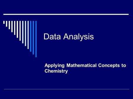 Data Analysis Applying Mathematical Concepts to Chemistry.