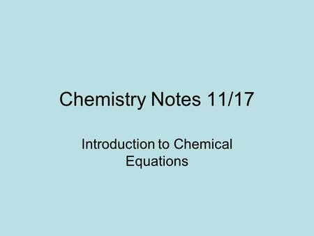 Chemistry Notes 11/17 Introduction to Chemical Equations.