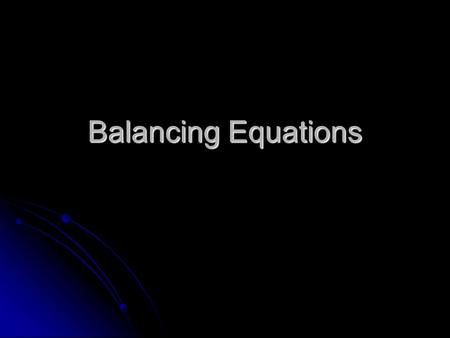 Balancing Equations. Chemical rxns occur when bonds (between electrons of atoms) are formed or broken Chemical rxns occur when bonds (between electrons.