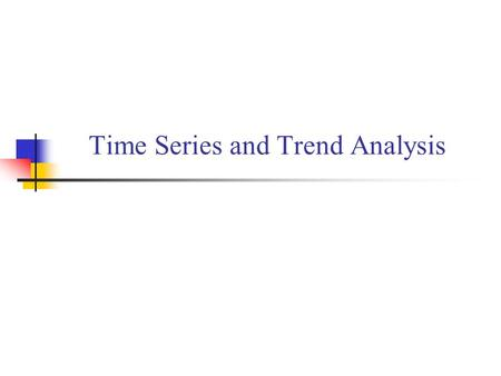 Time Series and Trend Analysis. Time Series Time series examines a series of data over time In studying the series, patterns become evident and these.