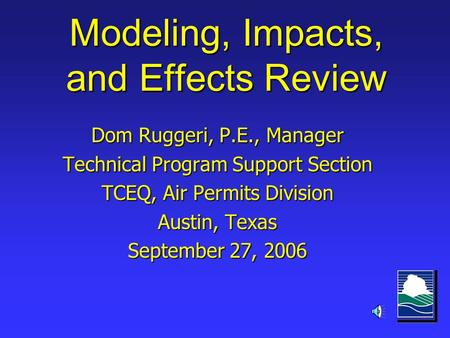 Modeling, Impacts, and Effects Review Dom Ruggeri, P.E., Manager Technical Program Support Section TCEQ, Air Permits Division Austin, Texas September.