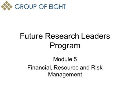 Future Research Leaders Program Module 5 Financial, Resource and Risk Management.
