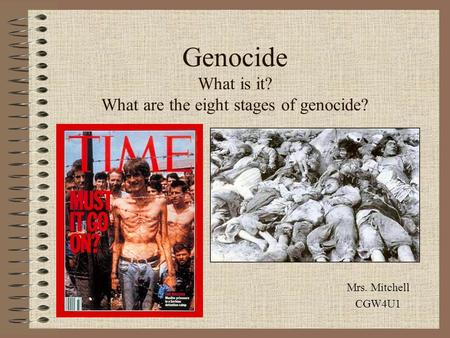 Genocide What is it? What are the eight stages of genocide? Mrs. Mitchell CGW4U1.