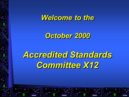 Welcome to the October 2000 Accredited Standards Committee X12.