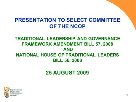 1 PRESENTATION TO SELECT COMMITTEE OF THE NCOP TRADITIONAL LEADERSHIP AND GOVERNANCE FRAMEWORK AMENDMENT BILL 57, 2008 AND NATIONAL HOUSE OF TRADITIONAL.