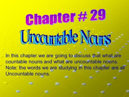 In this chapter we are going to discuss that what are countable nouns and what are uncountable nouns. Note: the words we are studying in this chapter are.