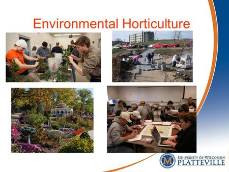Environmental Horticulture. What is Environmental Horticulture? Environmental horticulture is the art and science of cultivating plants for human health.