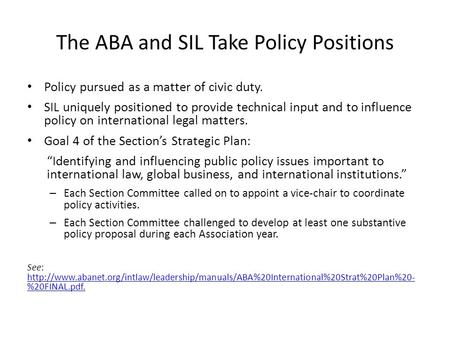 The ABA and SIL Take Policy Positions Policy pursued as a matter of civic duty. SIL uniquely positioned to provide technical input and to influence policy.