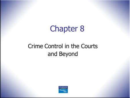 Chapter 8 Crime Control in the Courts and Beyond.
