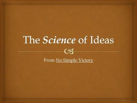 From No Simple Victory. What is science? What processes do they do to figure things out? Let's review… What do scientists do?