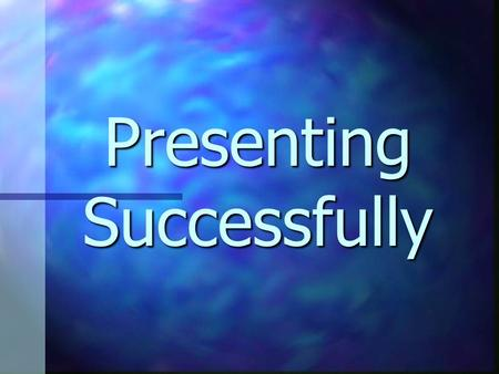 Presenting Successfully The Key To A Successful Presentation: 1. Preparing The Presentation. 2. Preparing Yourself. 3. Delivering The Presentation. 4.