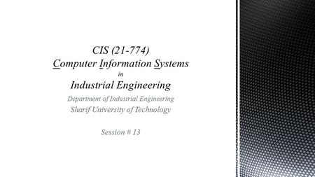 Department of Industrial Engineering Sharif University of Technology Session # 13.