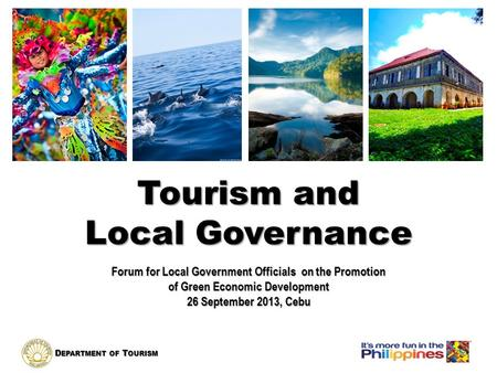 D EPARTMENT OF T OURISM Tourism and Local Governance Forum for Local Government Officials on the Promotion of Green Economic Development 26 September 2013,