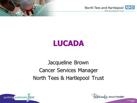 LUCADA Jacqueline Brown Cancer Services Manager North Tees & Hartlepool Trust.