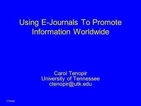 C.Tenopir Using E-Journals To Promote Information Worldwide Carol Tenopir University of Tennessee